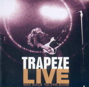 Trapeze Live Way Back To The Bone