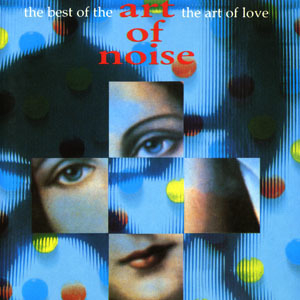 The Best Of The Art Of Noise - The Art Of Love