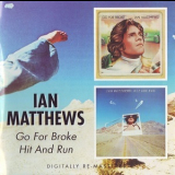 Ian Matthews - Go For Broke / Hit And Run (2006 Remastered) '1975