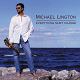 Michael Lington - Everything Must Change '2002