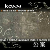 Koan - When Invisible Becomes Visible '2005