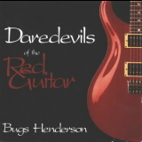 Bugs Henderson - Daredevils Of The Red Guitar '1994