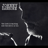Johnny Sansone - The Lord Is Waiting,the Devil Is Too '2011