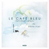 Le Cafe Bleu International - Plays Edith Piaf '2014