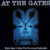 At The Gates - With Fear I Kiss The Burning Darkness '1993