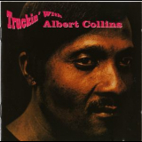 Albert Collins - Truckin' With Albert Collins '1991