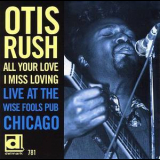 Otis Rush - All Your Love I Miss Loving - Live At The Wise Fools Pub Chicago '1976