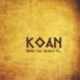 Koan - When The Silence Is... (2CD) '2013
