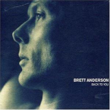 Brett Anderson - Back To You (drowned In Sound Recordings, Dis0034cd) '2007