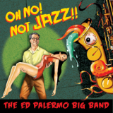 Ed Palermo Big Band, The - Oh No! Not Jazz!! '2014