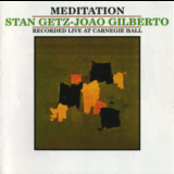 Stan Getz & Joao Gilberto - Meditation (live At Carnegie Hall) '2003