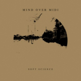 Mind Over MIDI - Soft Science '2017