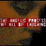 Angelic Process, The - We All Die Laughing '2006