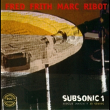 Fred Frith, Marc Ribot - Subsonic 1: Sounds Of A Distant Episode '1994