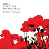 Elgar, Bax, Halle, Sir Mark Elder - For The Fallen '2017