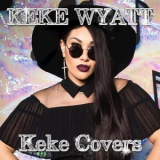 Keke Wyatt - Keke Covers '2017