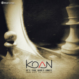 Koan - It's the Quiet Ones You Got to Watch '2018