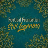 Rootical Foundation - Still Learning '2018
