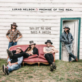 Lukas Nelson & Promise Of The Real - Turn Off The News (Build A Garden) [Hi-Res] '2019