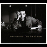 Marc Almond - Only The Moment '1989