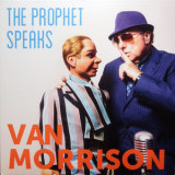 Van Morrison - The Prophet Speaks '2018