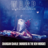 W.A.S.P - Chainsaw Charlie (murders In The New Morgue) [CDS] '1992