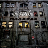 Mesh - A Perfect Solution '2009