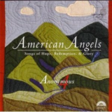 Anonymous 4 - American Angels (Songs Of Hope, Redemption, & Glory) '2004