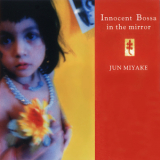 Jun Miyake - Innocent Bossa In The Mirror '2000