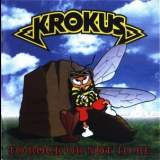 Krokus - To Rock Or Not To Be '1999