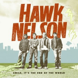 Hawk Nelson - Smile, It's The End Of The World '2006