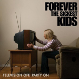 Forever The Sickest Kids - Television Off, Party On '2007