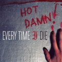 Every Time I Die - Hot Damn! '2004