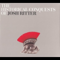 Josh Ritter - The Historical Conquests Of Josh Ritter '2007