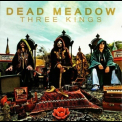 Dead Meadow - Three Kings '2010