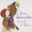 Tino Gonzales - A World Of Blues '2002