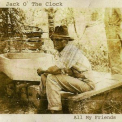 Jack O' The Clock - All My Friends '2013