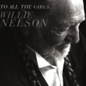 Willie Nelson - To All The Girls... '2013