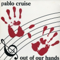 Pablo Cruise - Out Of Our Hands '1981
