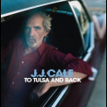 J. J. Cale - To Tulsa And Back '2004