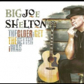 Big Joe Shelton - The Older I Get The Better I Was '2011