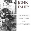 John Fahey - Death Chants, Breakdowns And Military Waltzes '1998