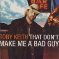 Toby Keith - That Don't Make Me A Bad Guy '2008