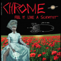 Chrome - Feel It Like A Scientist '2014