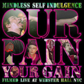 Mindless Self Indulgence - Our Pain Your Gain (live) '2007