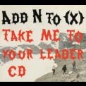 Add N To X - Take Me To Your Leader [CDM] '2002