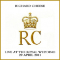 Richard Cheese - Live At The Royal Wedding '2011
