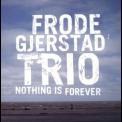 Frode Gjerstad Trio - Nothing Is Forever '2007
