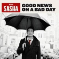 Sasha - Good News On A Bad Day '2009