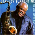 Stanley Turrentine - Do You Have Any Sugar '1998